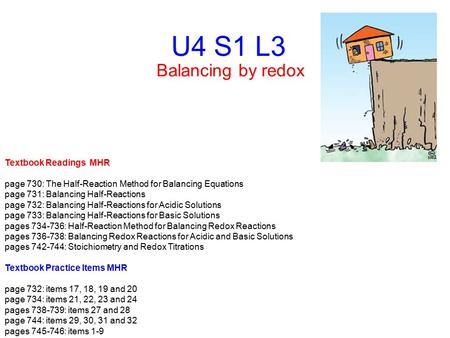 U4 S1 L3 Balancing by redox Textbook Readings MHR page 730: The Half-Reaction Method for Balancing Equations page 731: Balancing Half-Reactions page 732: