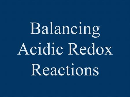 Balancing Acidic Redox Reactions. Step 1: Assign oxidation numbers to all elements in the reaction. MnO 4  1 + SO 2  Mn +2 + SO 4  2 22 22 22.