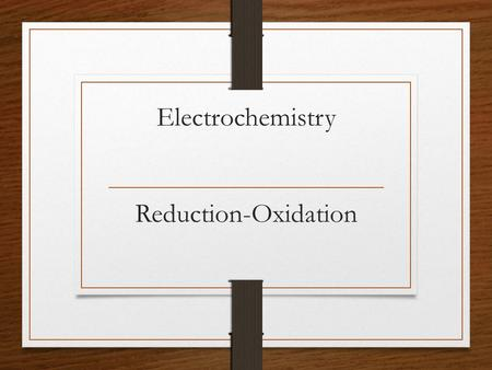 "Electrochemistry Reduction-Oxidation. Oxidation Historically means ""to combine with oxygen"" Reactions of substances with oxygen, ie Combustion, Rusting."