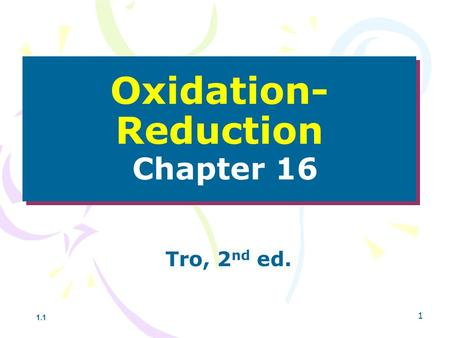 1 Oxidation- Reduction Chapter 16 Tro, 2 nd ed. 1.1.