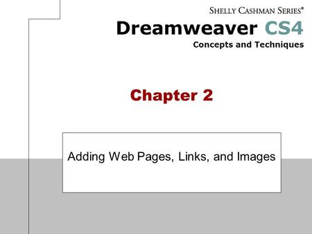 Dreamweaver CS4 Concepts and Techniques Chapter 2 Adding Web Pages, Links, and Images.