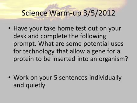 Science Warm-up 3/5/2012 Have your take home test out on your desk and complete the following prompt. What are some potential uses for technology that.