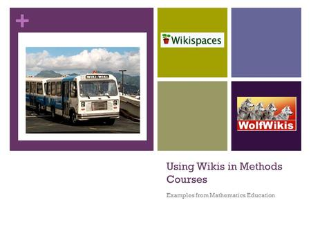 + Using Wikis in Methods Courses Examples from Mathematics Education.