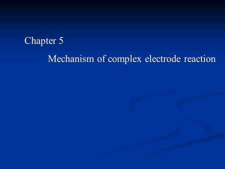 Chapter 5 Mechanism of complex electrode reaction.