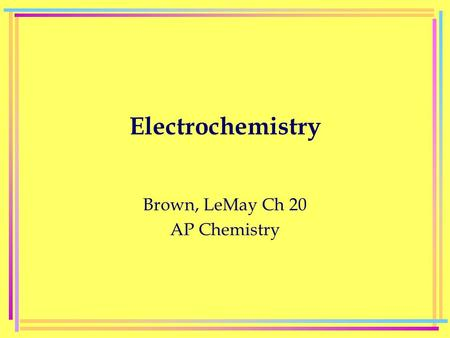 Electrochemistry Brown, LeMay Ch 20 AP Chemistry.