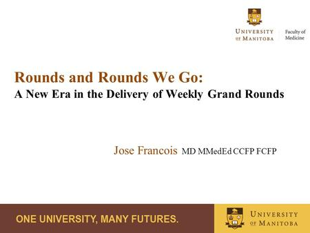 Rounds and Rounds We Go: A New Era in the Delivery of Weekly Grand Rounds Jose Francois MD MMedEd CCFP FCFP.