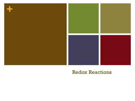 + Redox Reactions. + Oxidation Reduction (REDOX) Reactions Reactions in which one or more electrons are transferred (redox reactions) Example: H 2(g)