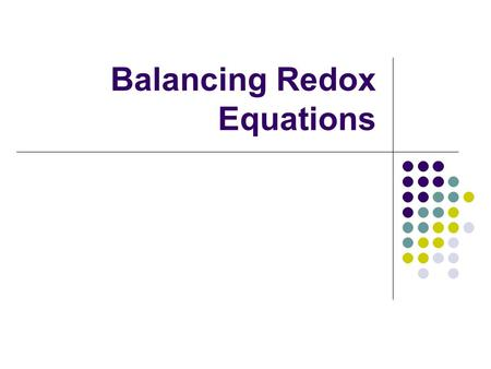 Balancing Redox Equations. In balancing redox equations, the # of electrons lost in oxidation (the increase in ox. #) must equal the # of electrons gained.