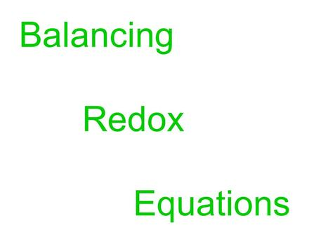 Balancing Redox Equations. Electron Transfer Method (Change in Oxidation Number Method) works best for formula equations (no ions present) Steps: 1.Write.