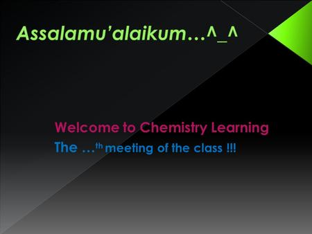Welcome to Chemistry Learning The … th meeting of the class !!!