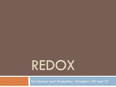 REDOX Oxidation and Reduction Chapters 20 and 21.