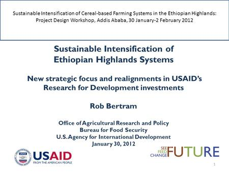 Sustainable Intensification of Ethiopian Highlands Systems New strategic focus and realignments in USAID's Research for Development investments Rob Bertram.