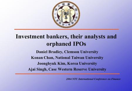 Investment bankers, their analysts and orphaned IPOs Daniel Bradley, Clemson University Konan Chan, National Taiwan University Joonghyuk Kim, Korea University.