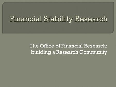 The Office of Financial Research: building a Research Community.