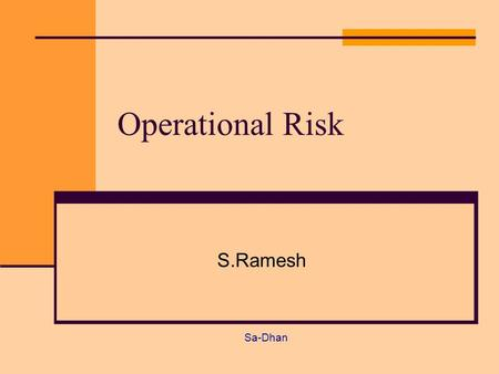 Operational Risk Sa-Dhan S.Ramesh. Risk categories and their importance for MFI Risk categories Rating CreditLoan portfolio riskXXXXX Interbank riskXX.