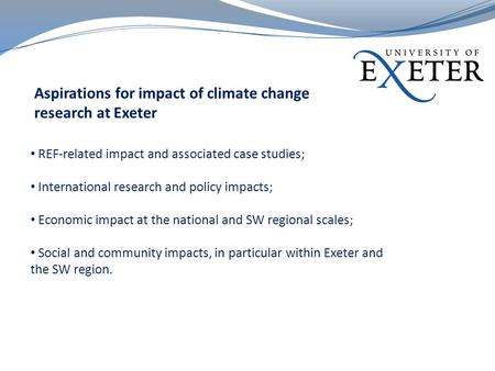 Aspirations for impact of climate change research at Exeter REF-related impact and associated case studies; International research and policy impacts;