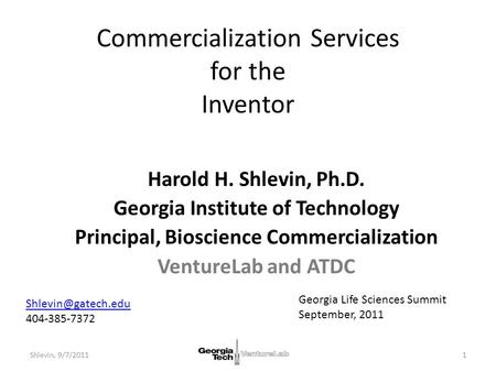 Commercialization Services for the Inventor Harold H. Shlevin, Ph.D. Georgia Institute of Technology Principal, Bioscience Commercialization VentureLab.