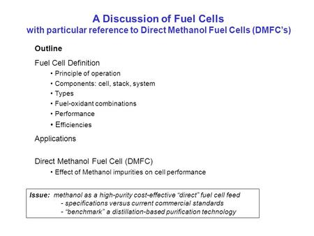 A Discussion of Fuel Cells with particular reference to Direct Methanol Fuel Cells (DMFC's) Outline Fuel Cell Definition Principle of operation Components: