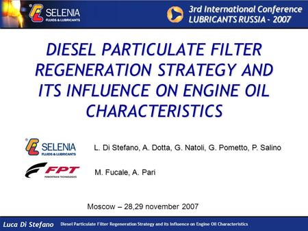 3rd International Conference LUBRICANTS RUSSIA - 2007 Diesel Particulate Filter Regeneration Strategy and its Influence on Engine Oil Characteristics Luca.