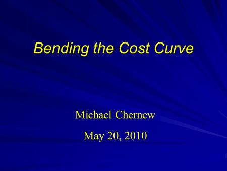 Bending the Cost Curve Michael Chernew May 20, 2010.
