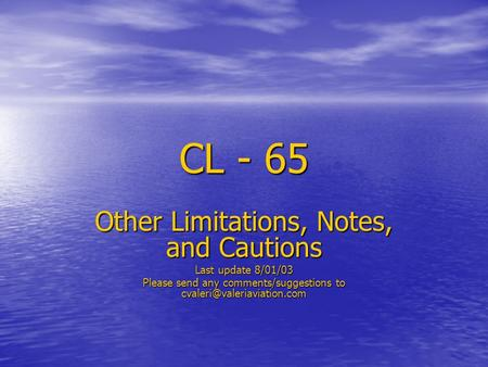 CL - 65 Other Limitations, Notes, and Cautions Last update 8/01/03 Please send any comments/suggestions to