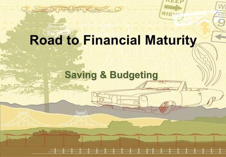Road to Financial Maturity Saving & Budgeting. Why Money Skills Are Important  Create Independence  Set and reach goals  Enjoy living responsibly within.