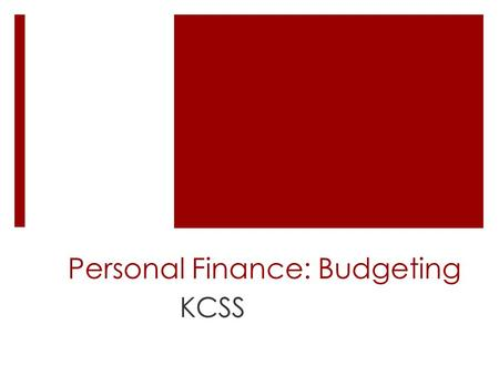 Personal Finance: Budgeting KCSS. Learning Goals:  We are learning how to create a personal budget  We using technology (Excel) to create a monthly.