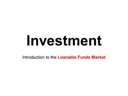Investment Introduction to the Loanable Funds Market.