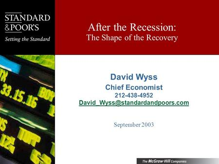 After the Recession: The Shape of the Recovery David Wyss Chief Economist 212-438-4952 September 2003.