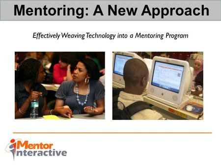 Mentoring: A New Approach Effectively Weaving Technology into a Mentoring Program.