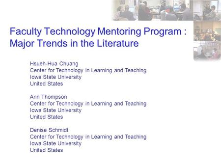 Faculty Technology Mentoring Program : Major Trends in the Literature Hsueh-Hua Chuang Center for Technology in Learning and Teaching Iowa State University.