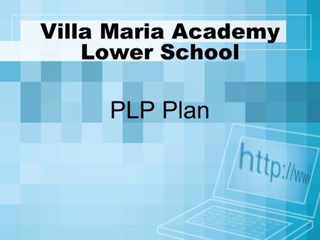 Villa Maria Academy Lower School PLP Plan. The Problem/Question Embracing 21 st Century Learning and Teaching –Comfort level of teachers –Understanding.