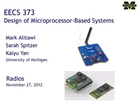 EECS 373 Design of Microprocessor-Based Systems Mark Alitawi Sarah Spitzer Kaiyu Yan University of Michigan Radios November 27, 2012.