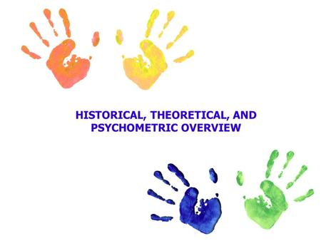 HISTORICAL, THEORETICAL, AND PSYCHOMETRIC OVERVIEW.