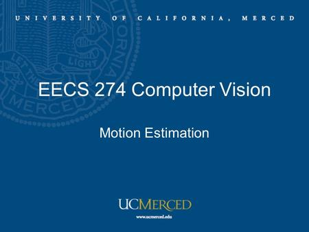 EECS 274 Computer Vision Motion Estimation. Motion estimation Aligning images Estimate motion parameters Optical flow –Lucas-Kanade algorithm –Horn-Schunck.