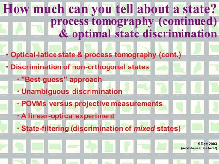 Optical-latice state & process tomography (cont.) Discrimination of non-orthogonal states Best guess approach Unambiguous discrimination POVMs versus.