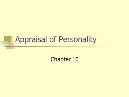 Appraisal of Personality Chapter 10. Personality Assessment Personality What is it? How can it be measured? Personality Assessment Clarifies client problems.