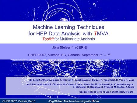 TMVA Jörg Stelzer: Machine Learning withCHEP 2007, Victoria, Sep 5 Machine Learning Techniques for HEP Data Analysis with TMVA Toolkit for Multivariate.