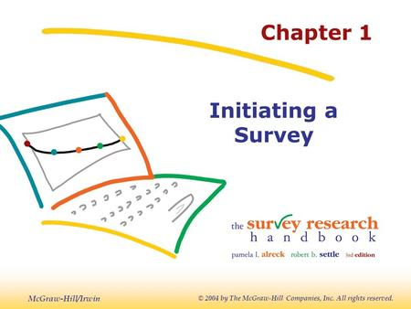 McGraw-Hill/Irwin © 2004 by The McGraw-Hill Companies, Inc. All rights reserved. Chapter 1 Initiating a Survey.