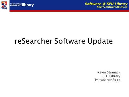 ReSearcher Software Update Kevin Stranack SFU Library