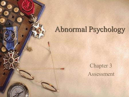 Abnormal Psychology Chapter 3 Assessment.  A procedure by which the clinician, using psychological tests, observations and/or interviews, develops a.