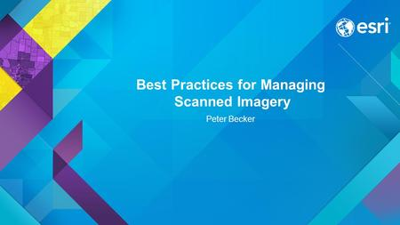 Best Practices for Managing Scanned Imagery Peter Becker.