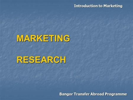 Introduction to Marketing Bangor Transfer Abroad Programme MARKETINGRESEARCH.