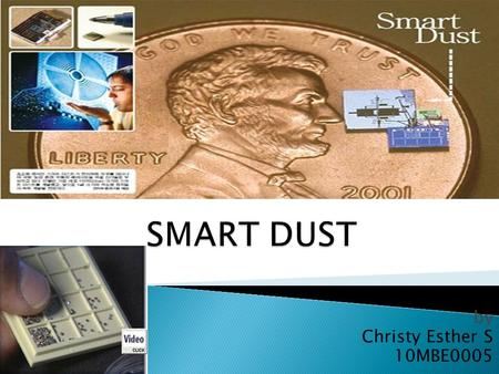 By Christy Esther S 10MBE0005.  Tiny, wireless sensors (or) motes.  Kris Pister and Randy,1998 (UC BERKELEY)  Smart sand.