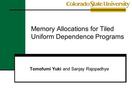 Memory Allocations for Tiled Uniform Dependence Programs Tomofumi Yuki and Sanjay Rajopadhye.