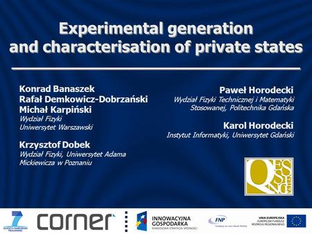 Experimental generation and characterisation of private states Paweł Horodecki Wydział Fizyki Technicznej i Matematyki Stosowanej, Politechnika Gdańska.