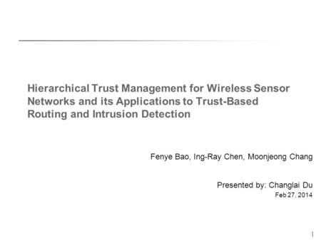 1 Hierarchical Trust Management for Wireless Sensor Networks and its Applications to Trust-Based Routing and Intrusion Detection Fenye Bao, Ing-Ray Chen,