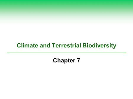 Climate and Terrestrial Biodiversity Chapter 7. Core Case Study: Connections between Wind, Climate, and Biomes  Wind Indirect form of solar energy 