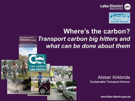 Where's the carbon? Transport carbon big hitters and what can be done about them Alistair Kirkbride Sustainable Transport Advisor.