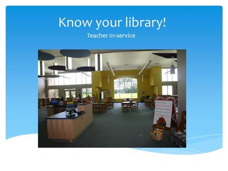 Know your library! Teacher In-service.  Easy: Picture books Kindergarten and First grade can only go to this area and they can get only 1 book. New section.